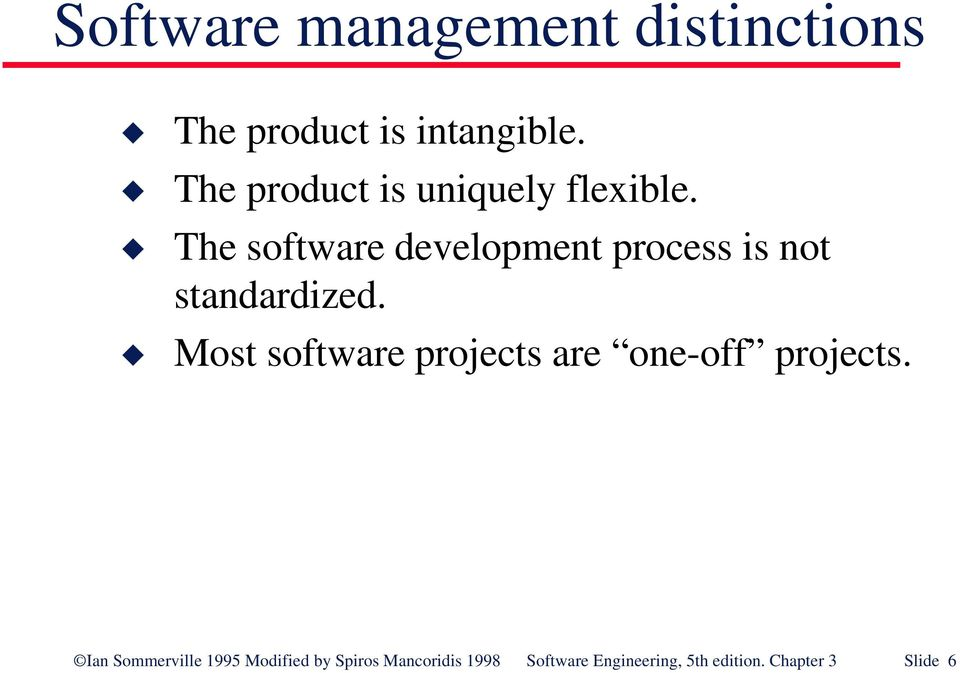 The software development process is not standardized.