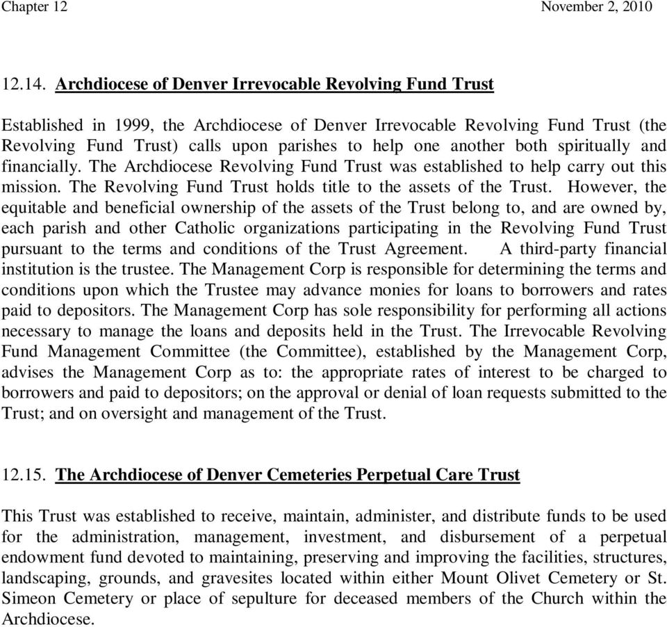 another both spiritually and financially. The Archdiocese Revolving Fund Trust was established to help carry out this mission. The Revolving Fund Trust holds title to the assets of the Trust.