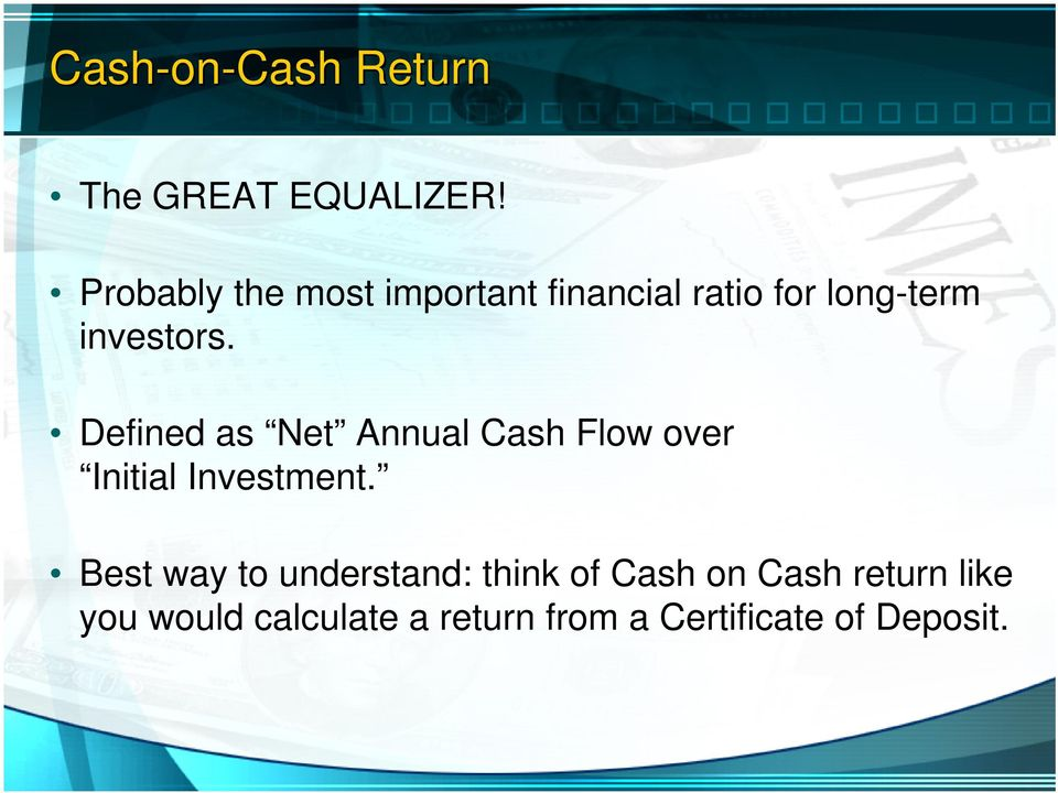 Defined as Net Annual Cash Flow over Initial Investment.