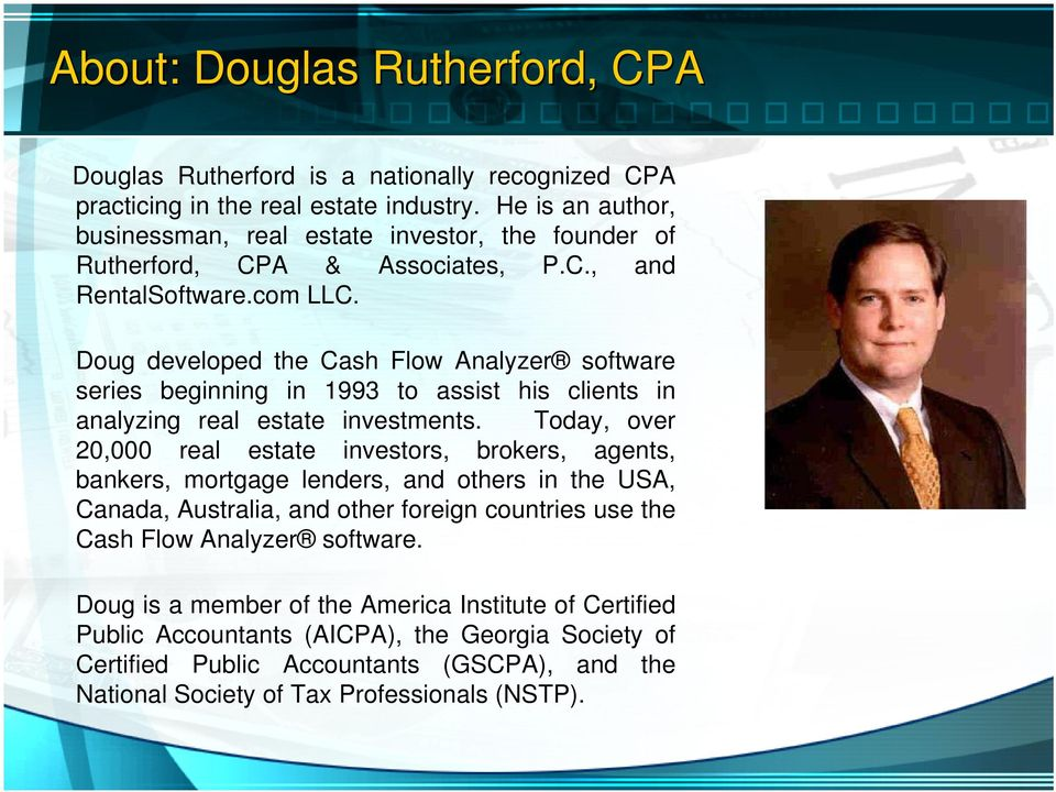 Doug developed the Cash Flow Analyzer software series beginning in 1993 to assist his clients in analyzing real estate investments.