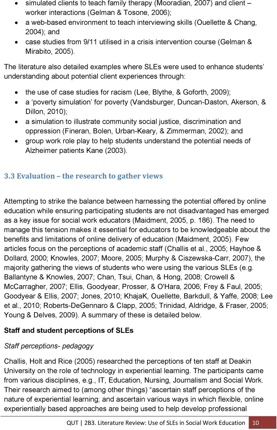 The literature also detailed examples where SLEs were used to enhance students understanding about potential client experiences through: the use of case studies for racism (Lee, Blythe, & Goforth,