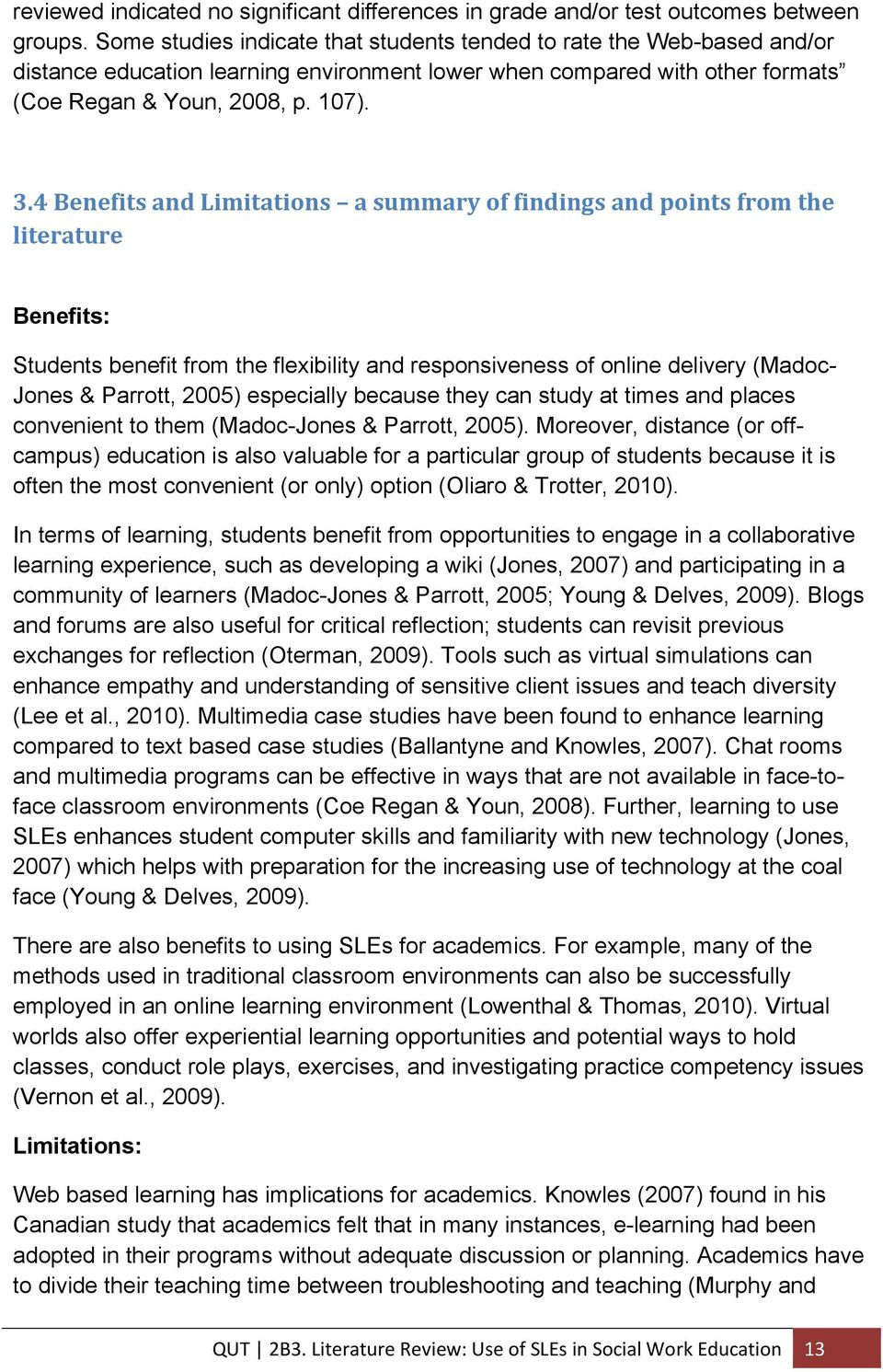 4BenefitsandLimitations asummaryoffindingsandpointsfromthe literature Benefits: Students benefit from the flexibility and responsiveness of online delivery (Madoc- Jones & Parrott, 2005) especially