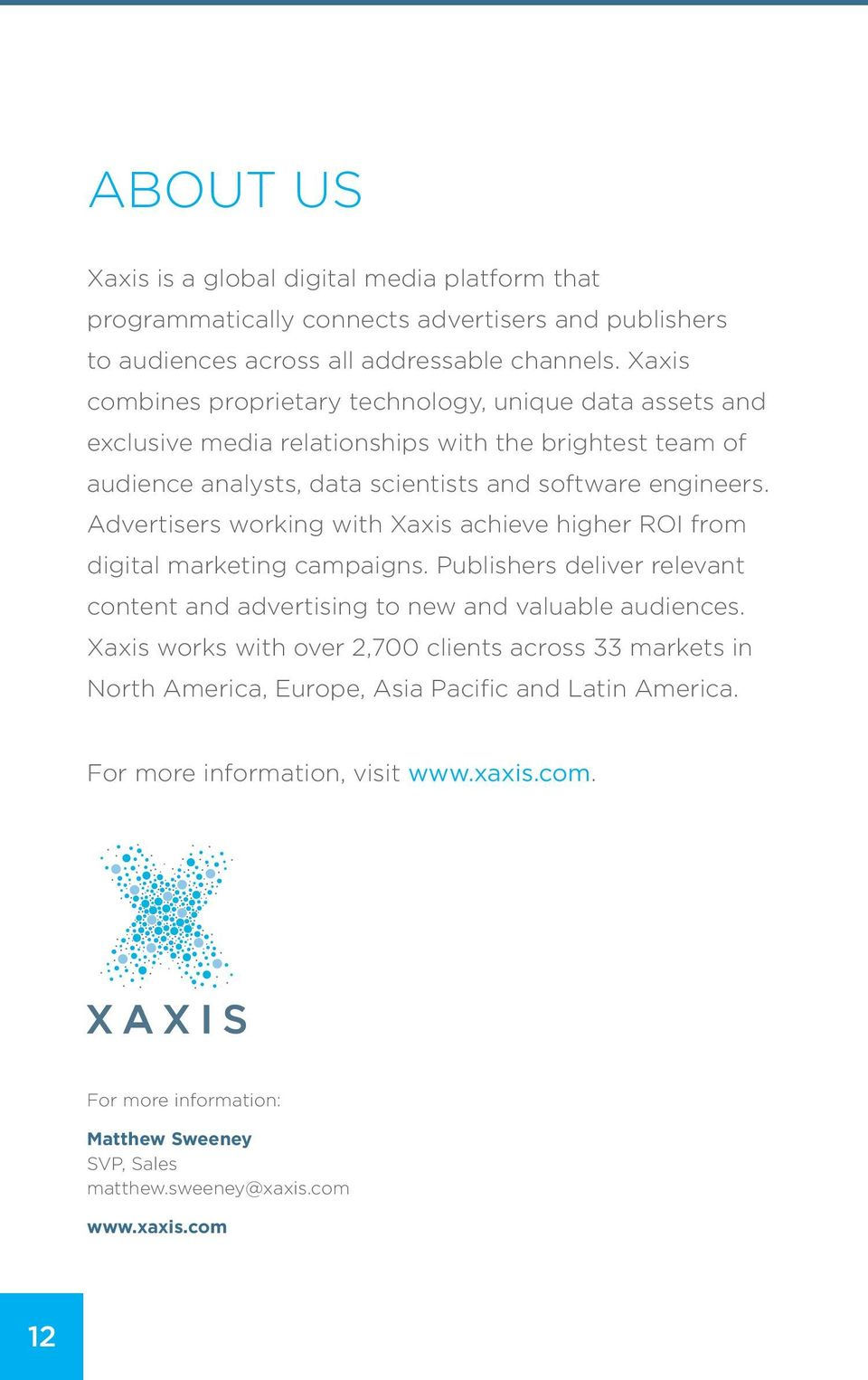Advertisers working with Xaxis achieve higher ROI from digital marketing campaigns. Publishers deliver relevant content and advertising to new and valuable audiences.