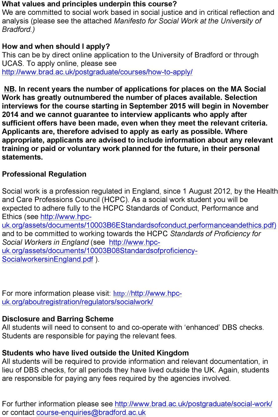This can be by direct nline applicatin t the University f Bradfrd r thrugh UCAS. T apply nline, please see http://www.brad.ac.uk/pstgraduate/curses/hw-t-apply/ NB.