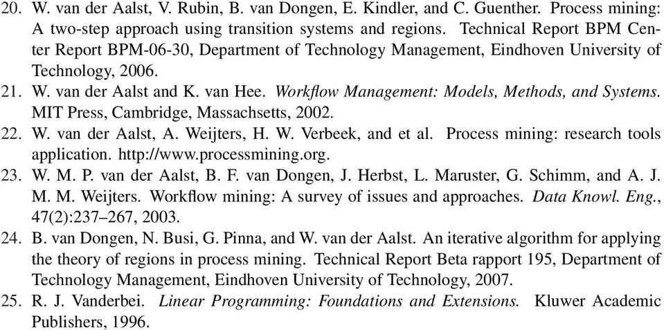 Workflow Management: Models, Methods, and Systems. MIT Press, Cambridge, Massachsetts, 00.. W. van der Aalst, A. Weijters, H. W. Verbeek, and et al. Process mining: research tools application.