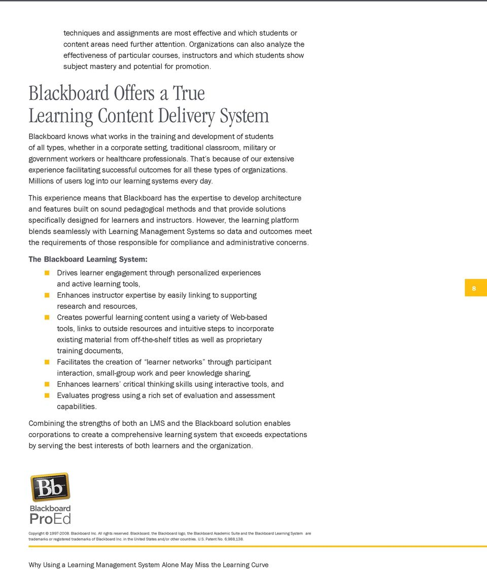 Blackboard Offers a True Learning Content Delivery System Blackboard knows what works in the training and development of students of all types, whether in a corporate setting, traditional classroom,
