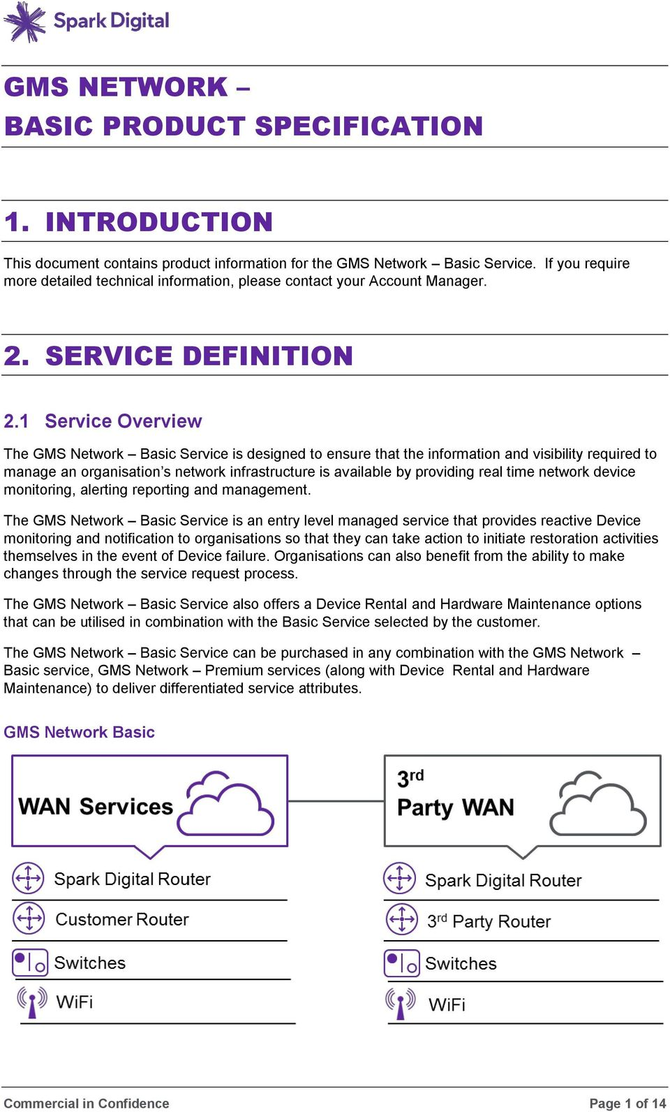 1 Service Overview The GMS Network Basic Service is designed to ensure that the information and visibility required to manage an organisation s network infrastructure is available by providing real