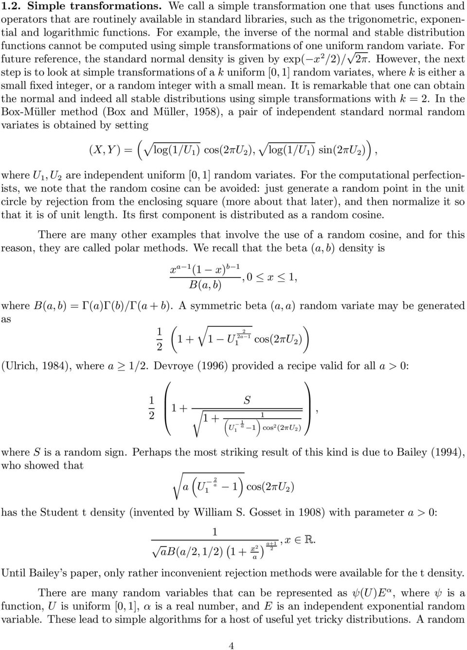 For example, the inverse of the normal and stable distribution functions cannot be computed using simple transformations of one uniform random variate.