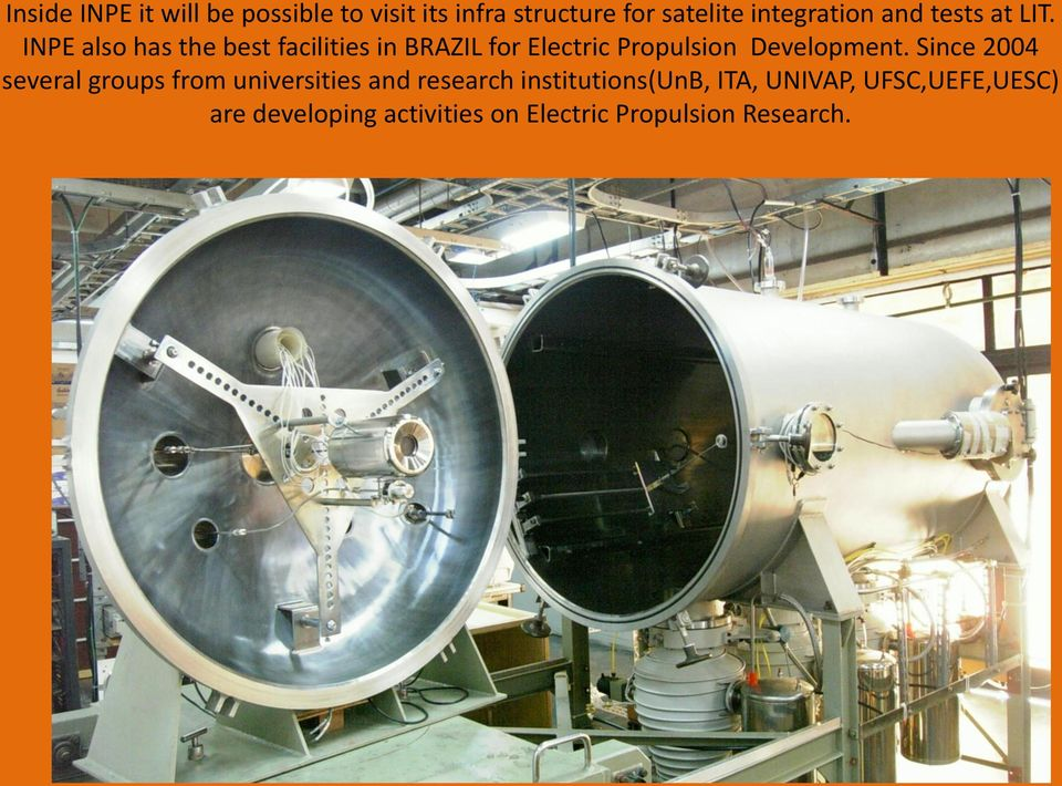 INPE also has the best facilities in BRAZIL for Electric Propulsion Development.