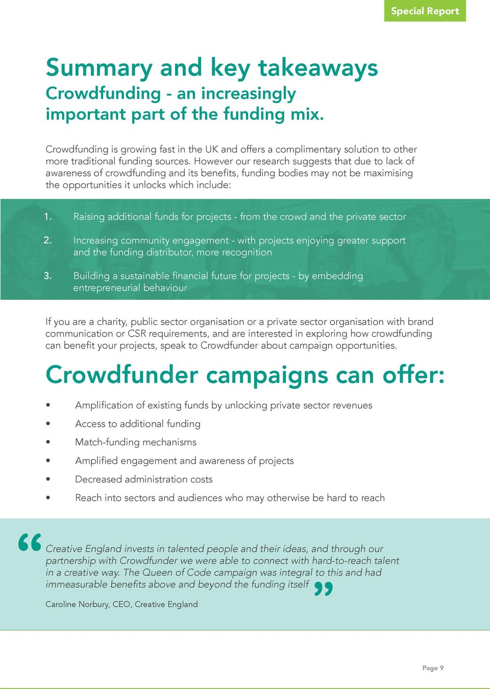 However our research suggests that due to lack of awareness of crowdfunding and its benefits, funding bodies may not be maximising the opportunities it unlocks which include: 1.