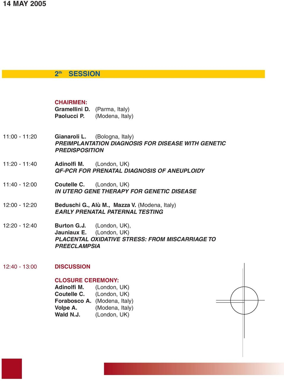 QF-PCR FOR PRENATAL DIAGNOSIS OF ANEUPLOIDY 11:40-12:00 Coutelle C. IN UTERO GENE THERAPY FOR GENETIC DISEASE 12:00-12:20 Beduschi G., Alù M.