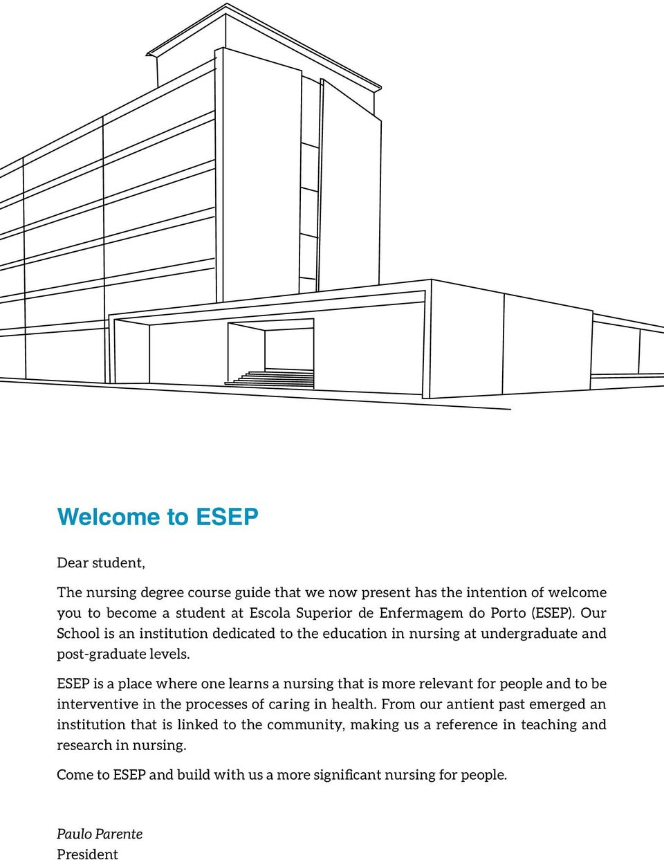 ESEP is a place where one learns a nursing that is more relevant for people and to be interventive in the processes of caring in health.