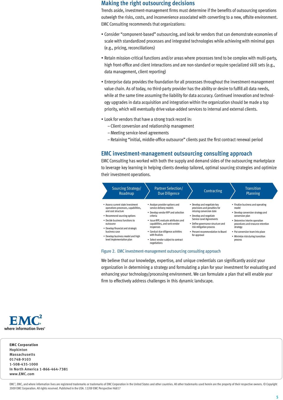 EMC Consulting recommends that organizations: Consider component-based outsourcing, and look for vendors that can demonstrate economies of scale with standardized processes and integrated