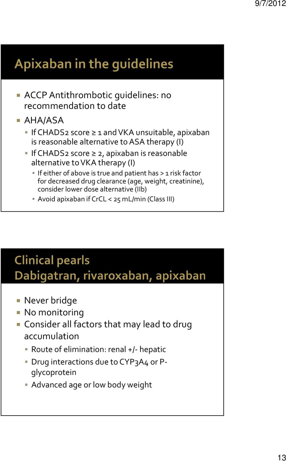 clearance (age, weight, creatinine), consider lower dose alternative (IIb) Avoid apixaban if CrCL < 25 ml/min (Class III) Never bridge No monitoring Consider