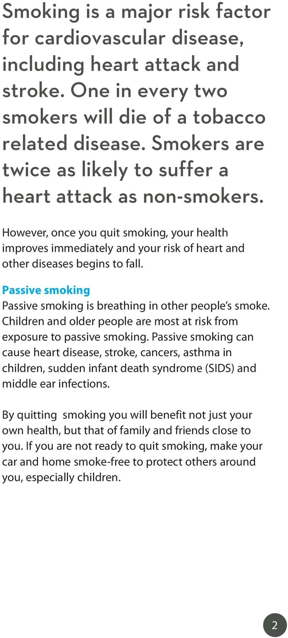 Passive smoking Passive smoking is breathing in other people s smoke. Children and older people are most at risk from exposure to passive smoking.