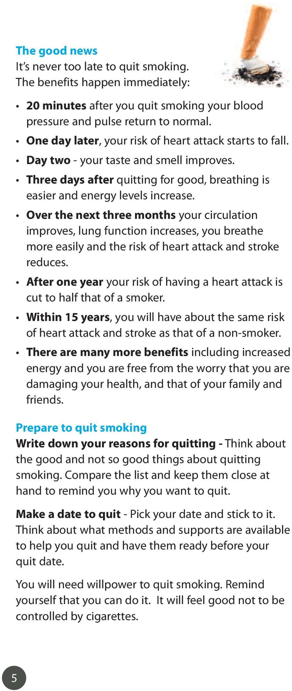 Over the next three months your circulation improves, lung function increases, you breathe more easily and the risk of heart attack and stroke reduces.