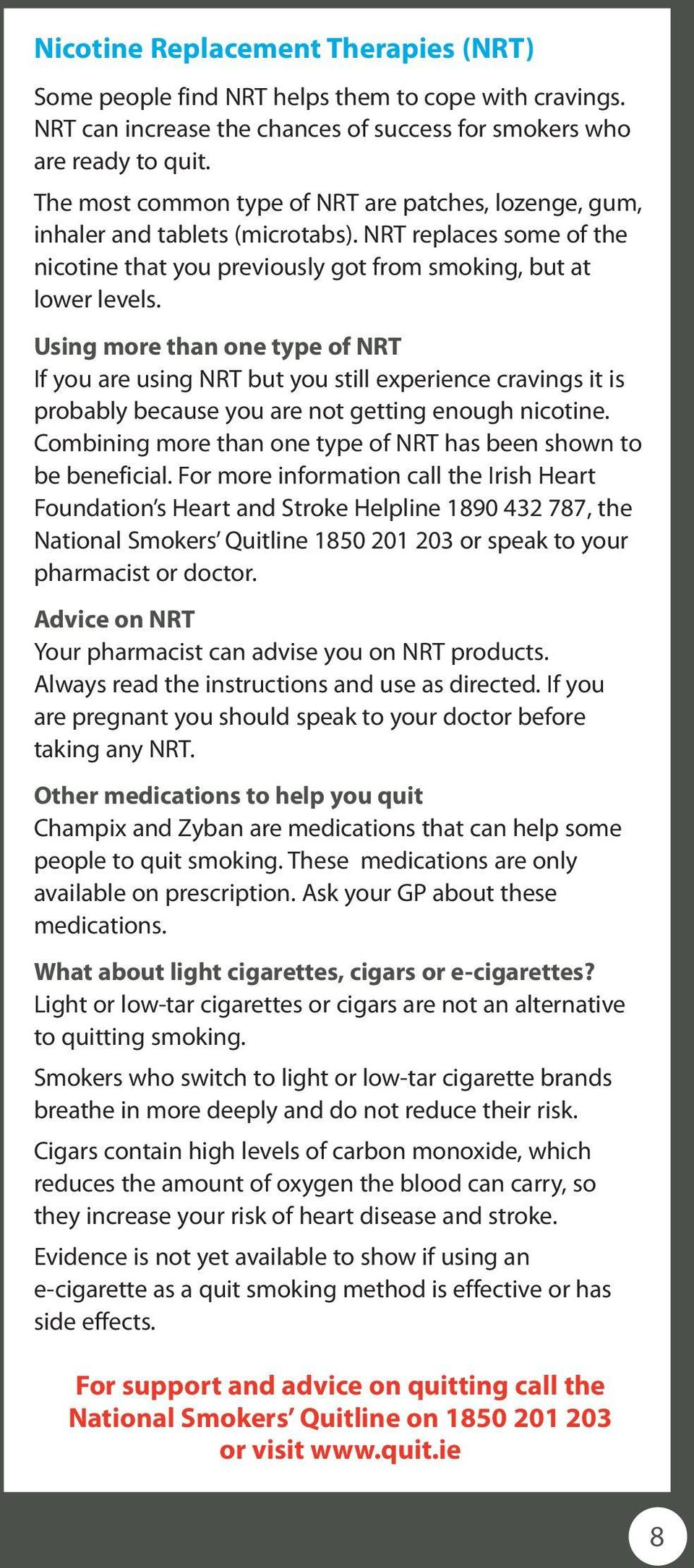 Using more than one type of NRT If you are using NRT but you still experience cravings it is probably because you are not getting enough nicotine.