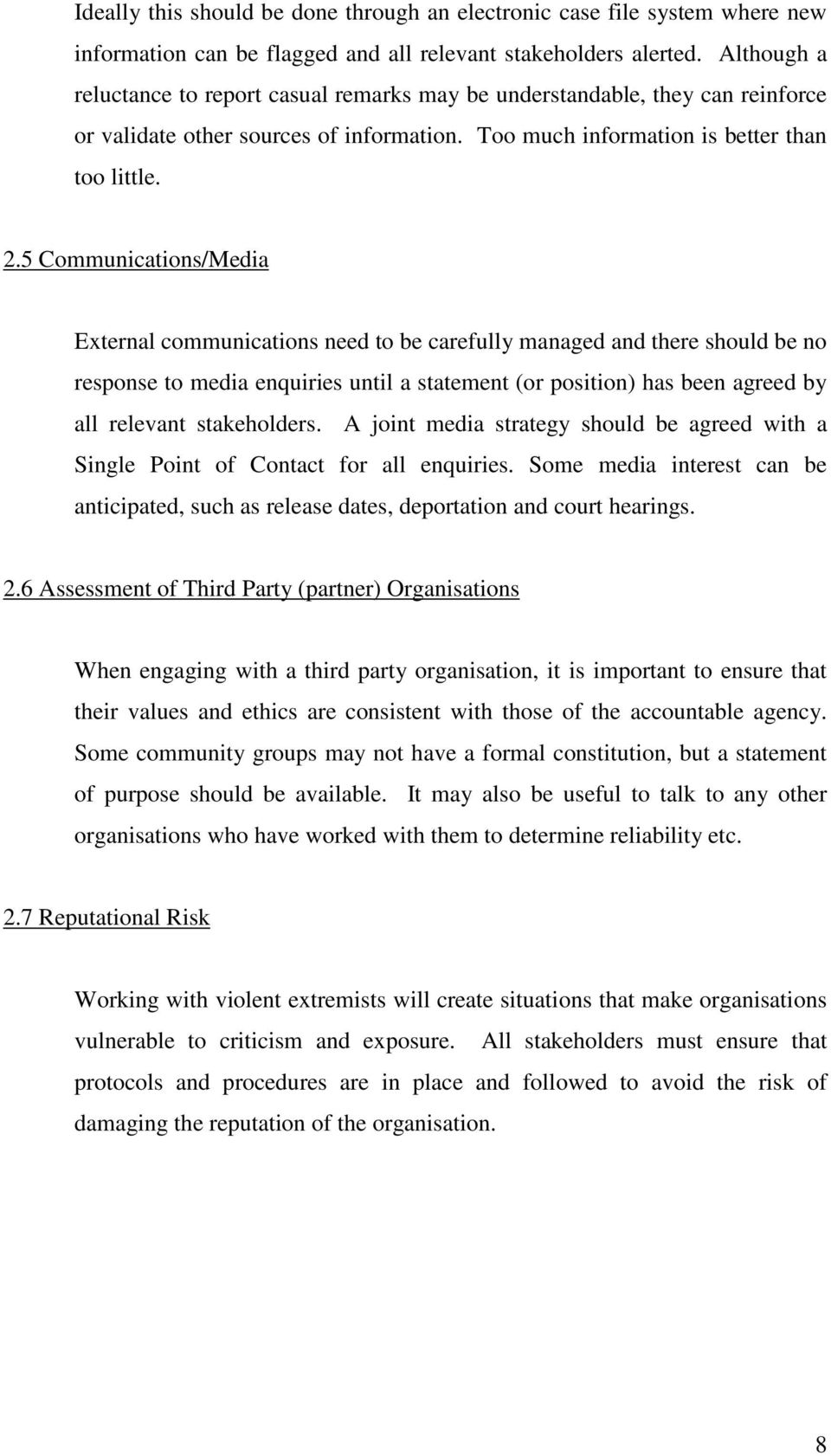 5 Communications/Media External communications need to be carefully managed and there should be no response to media enquiries until a statement (or position) has been agreed by all relevant