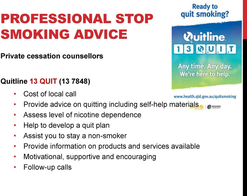 nicotine dependence Help to develop a quit plan Assist you to stay a non-smoker Provide