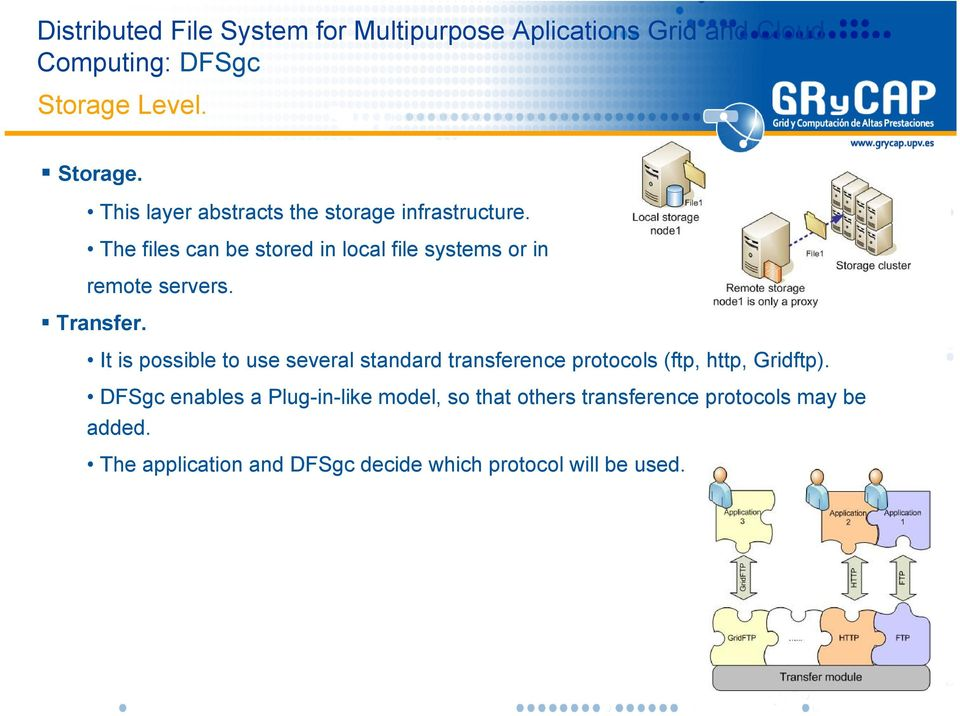 It is possible to use several standard transference protocols (ftp, http, Gridftp).