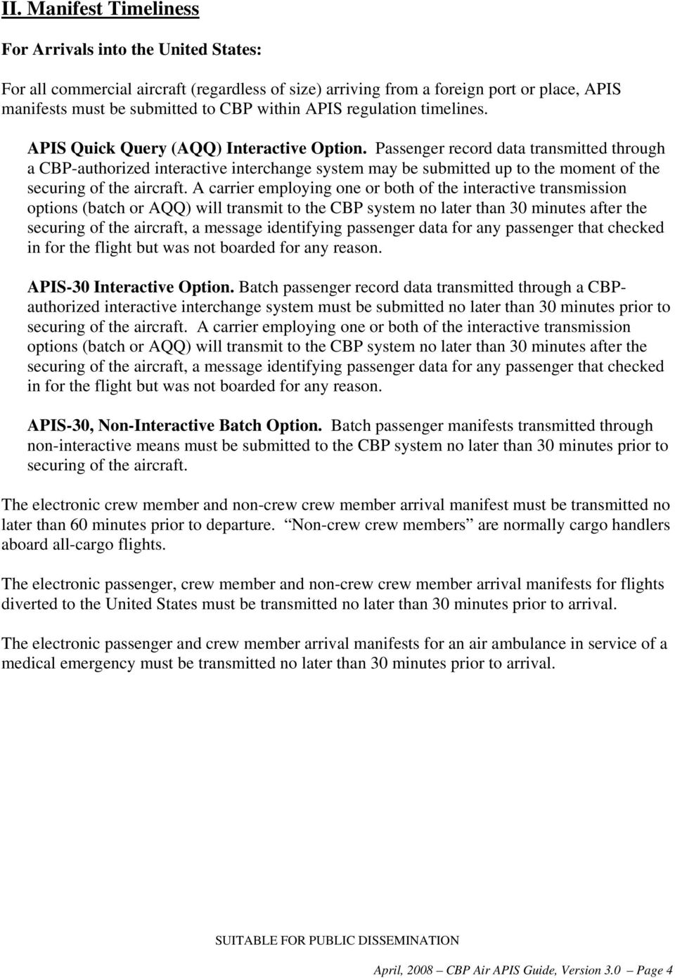 Passenger record data transmitted through a CBP-authorized interactive interchange system may be submitted up to the moment of the securing of the aircraft.