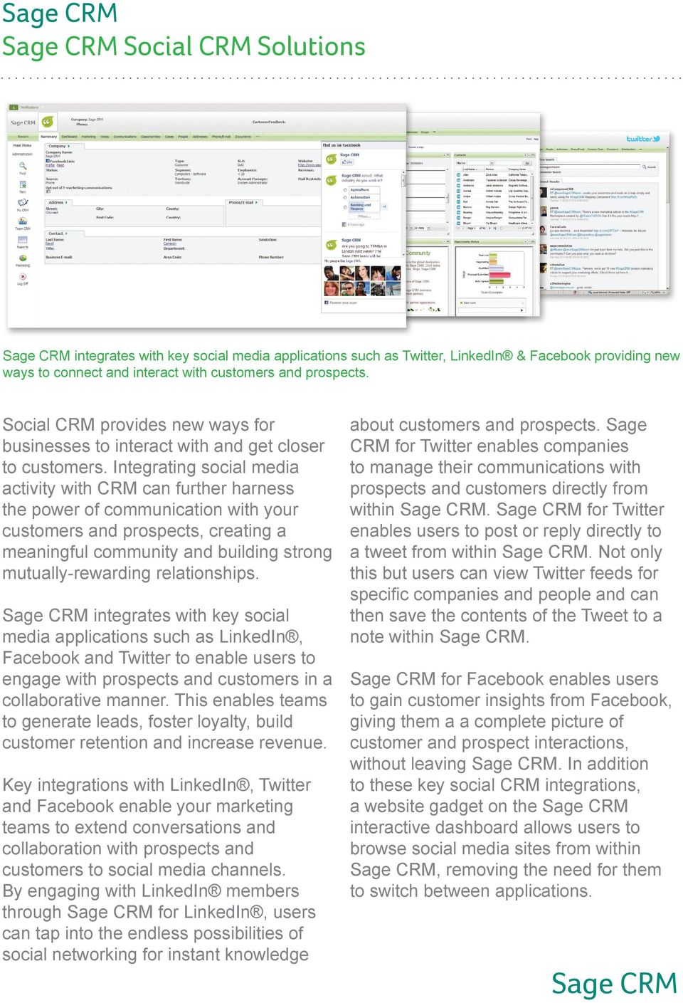 Integrating social media activity with CRM can further harness the power of communication with your customers and prospects, creating a meaningful community and building strong mutually-rewarding
