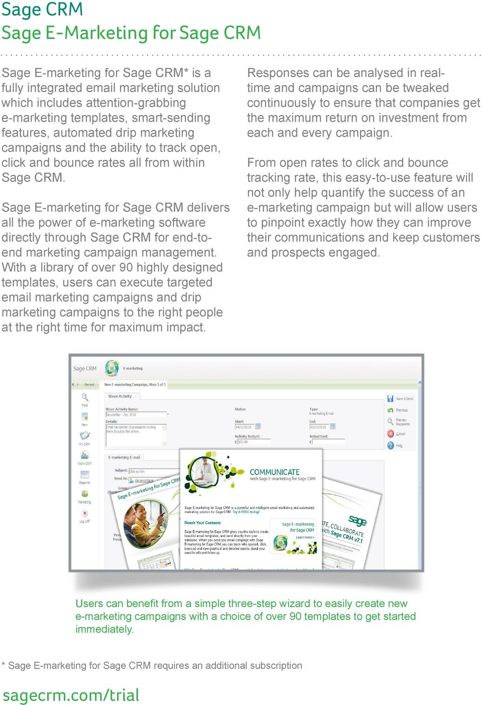 Sage E-marketing for delivers all the power of e-marketing software directly through for end-toend marketing campaign management.