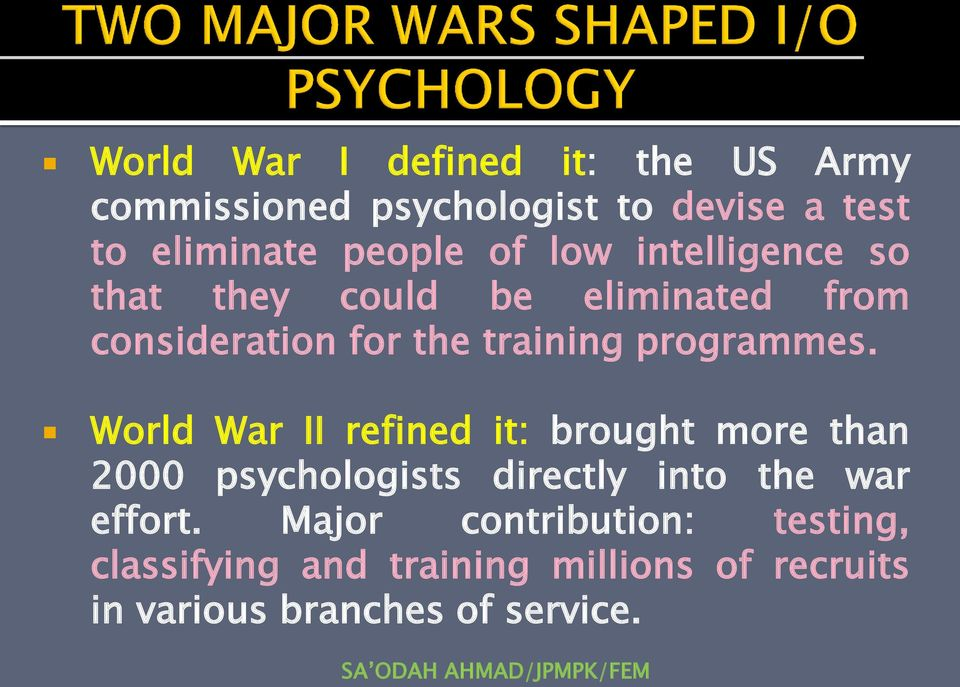 World War II refined it: brought more than 2000 psychologists directly into the war effort.