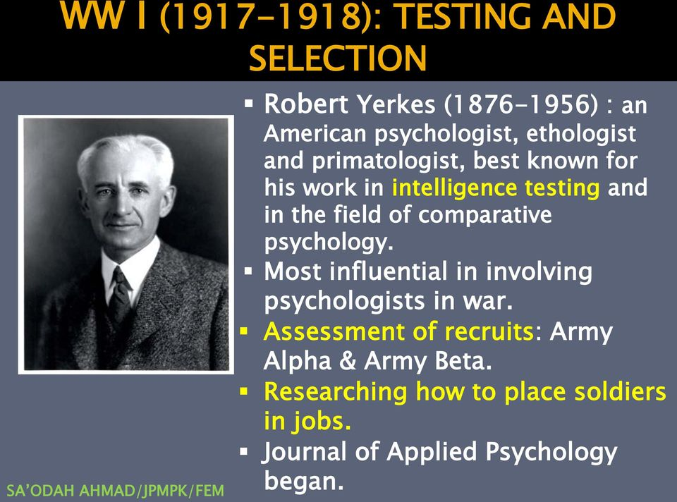 comparative psychology. Most influential in involving psychologists in war.