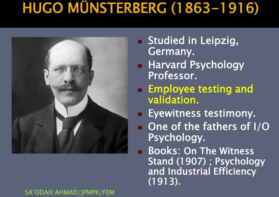 Eyewitness testimony. One of the fathers of I/O Psychology.