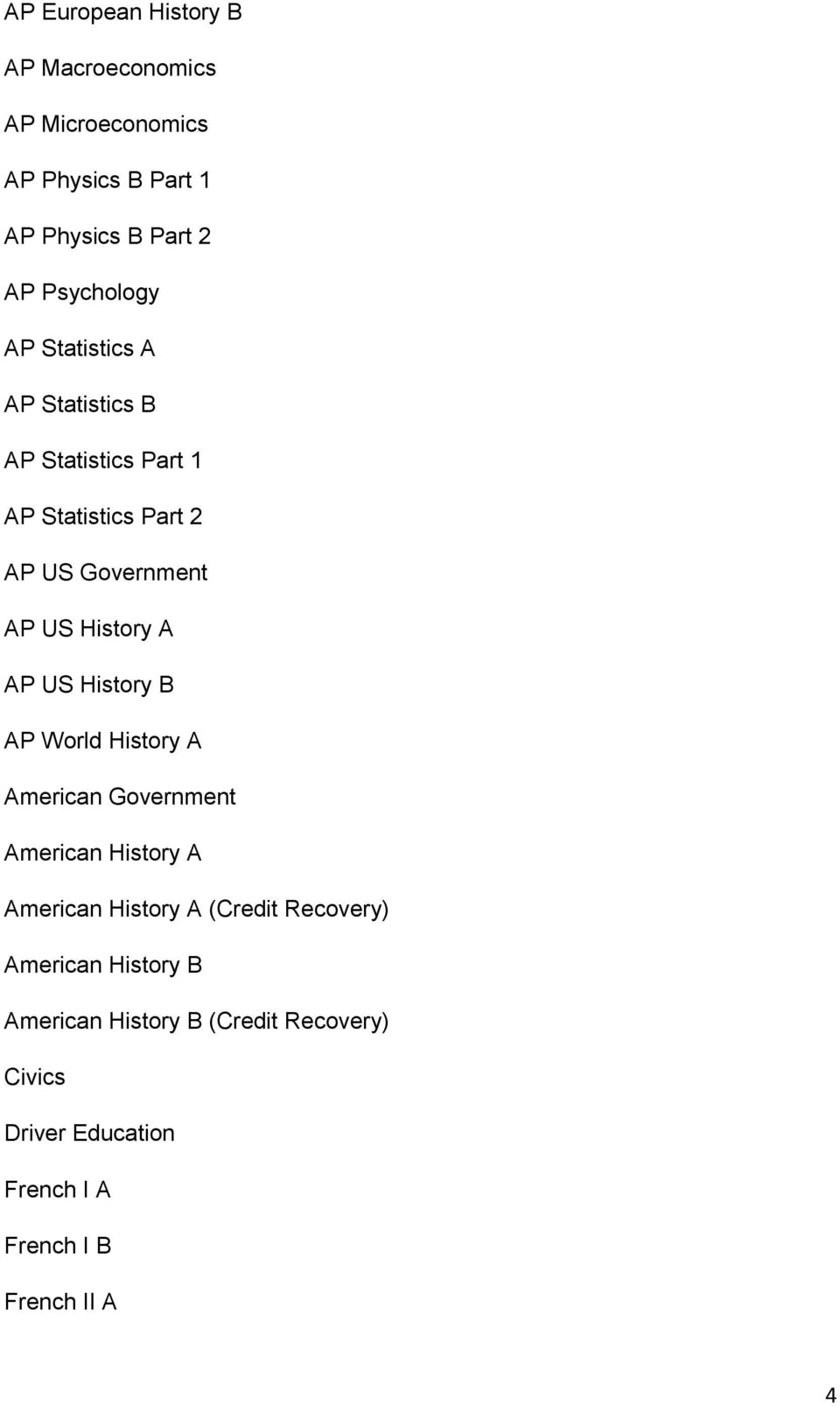US History B AP World History A American Government American History A American History A (Credit Recovery)
