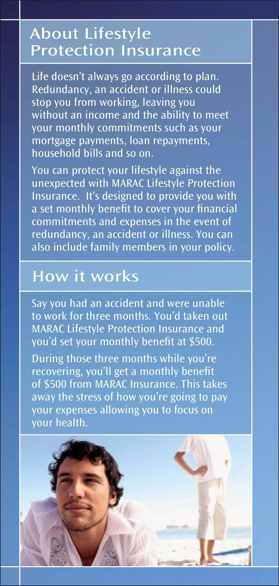 household bills and so on. You can protect your lifestyle against the unexpected with MARAC Lifestyle Protection Insurance.