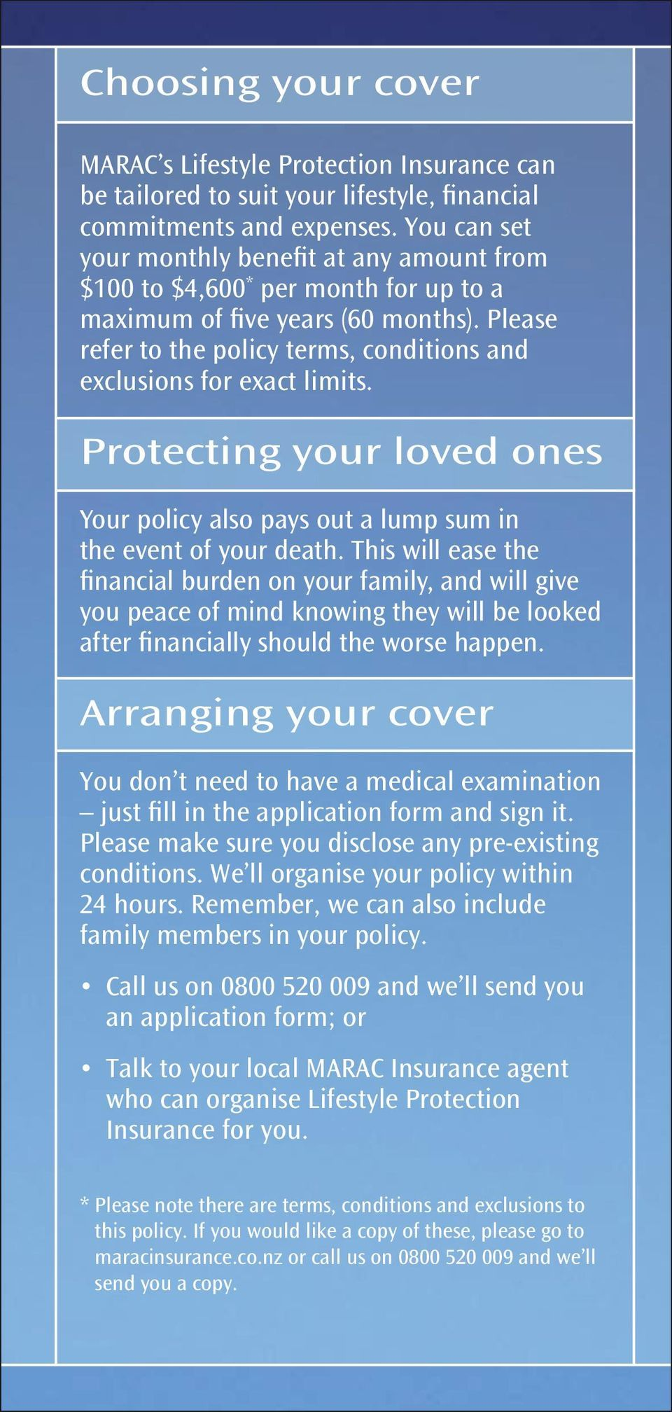 Please refer to the policy terms, conditions and exclusions for exact limits. Protecting your loved ones Your policy also pays out a lump sum in the event of your death.