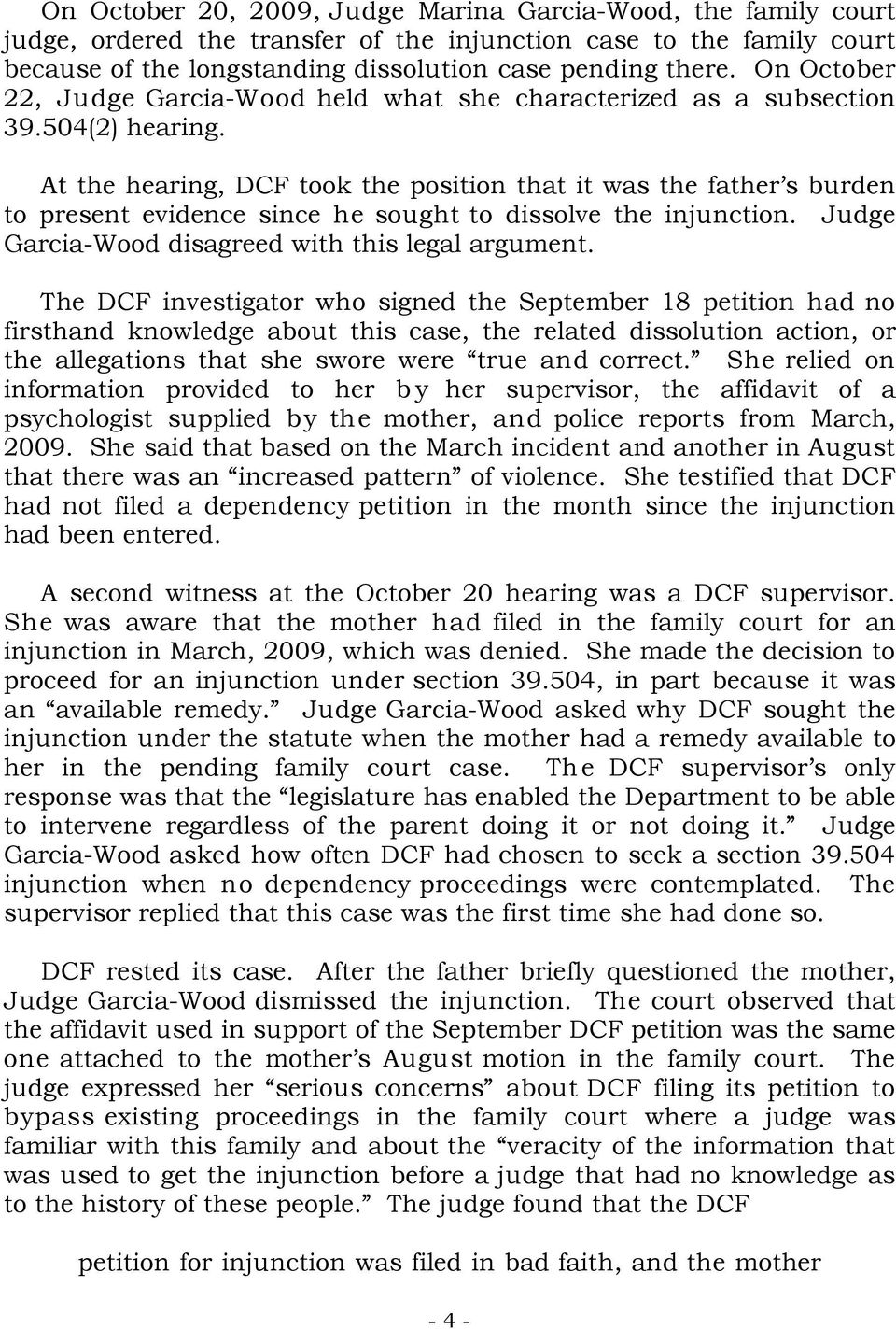 At the hearing, DCF took the position that it was the father s burden to present evidence since he sought to dissolve the injunction. Judge Garcia-Wood disagreed with this legal argument.