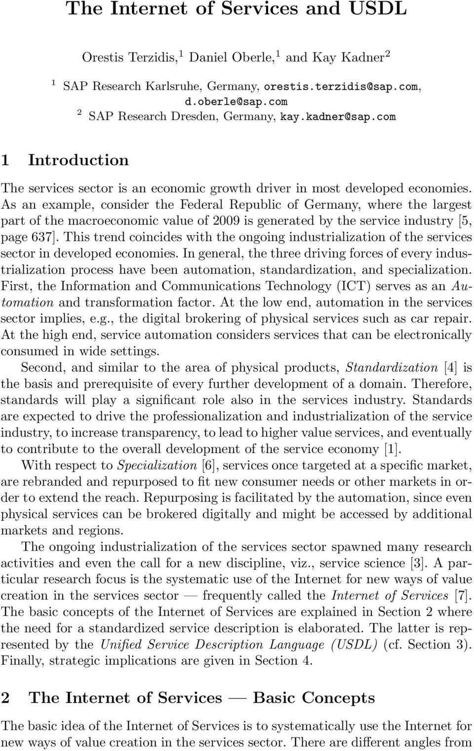As an example, consider the Federal Republic of Germany, where the largest part of the macroeconomic value of 2009 is generated by the service industry [5, page 637].