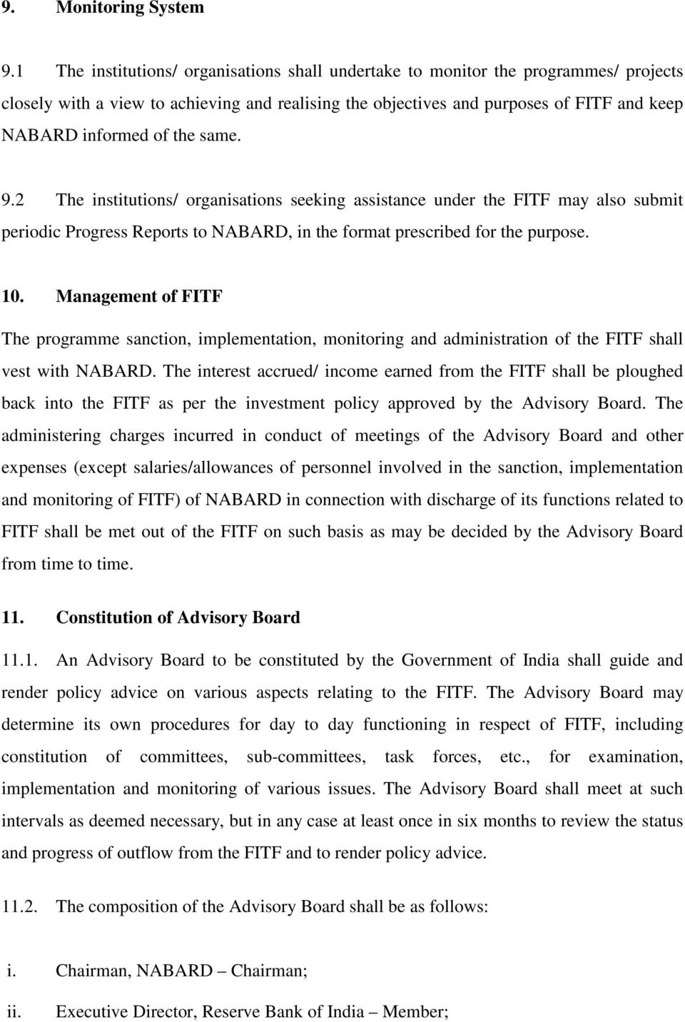 the same. 9.2 The institutions/ organisations seeking assistance under the FITF may also submit periodic Progress Reports to NABARD, in the format prescribed for the purpose. 10.