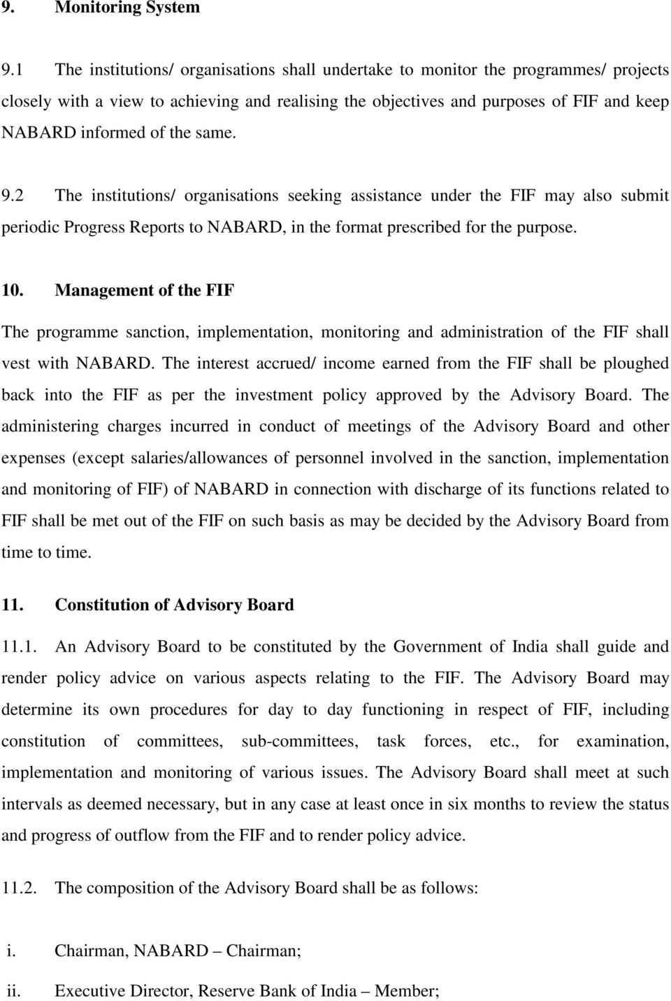 same. 9.2 The institutions/ organisations seeking assistance under the FIF may also submit periodic Progress Reports to NABARD, in the format prescribed for the purpose. 10.