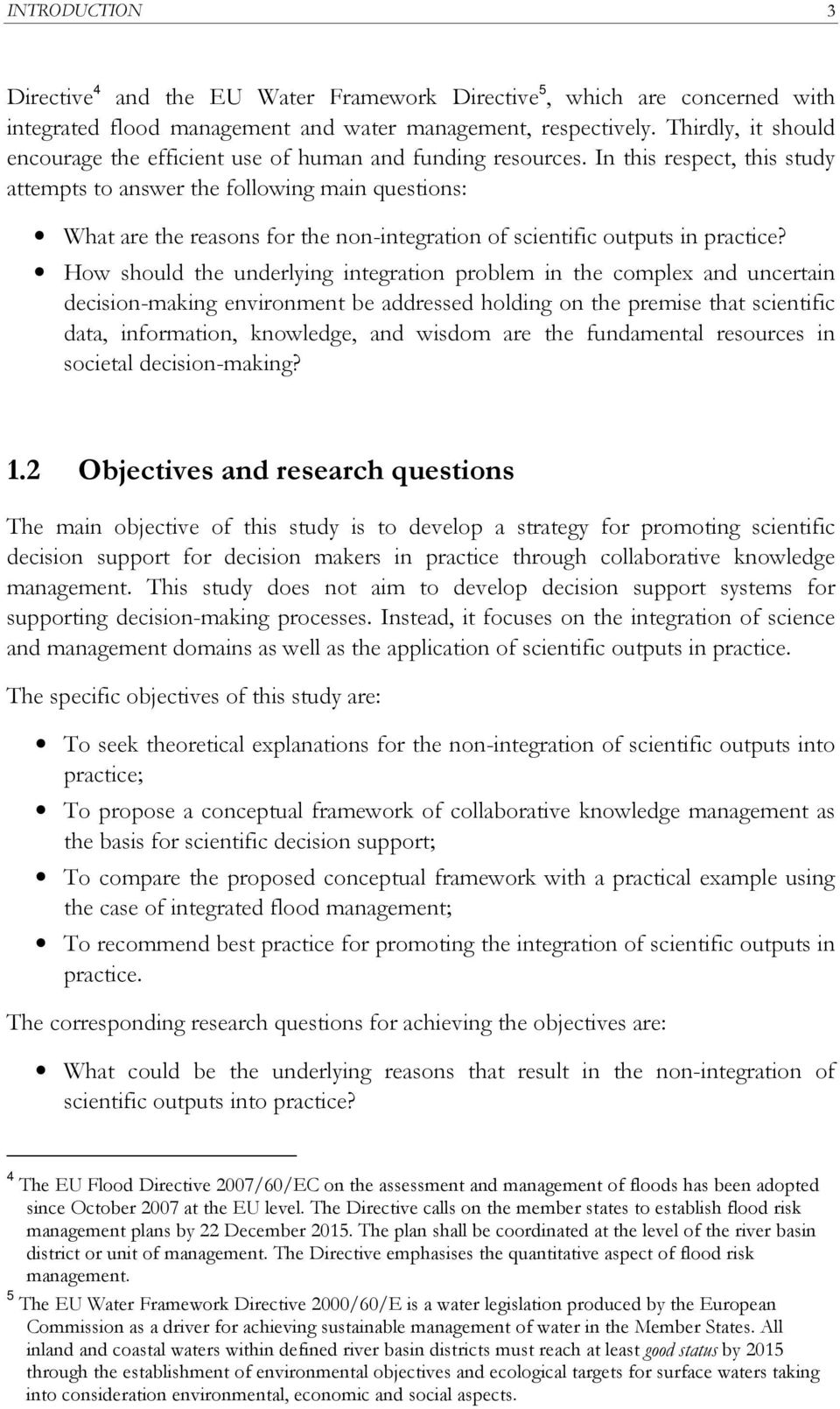 In this respect, this study attempts to answer the following main questions: What are the reasons for the non-integration of scientific outputs in practice?