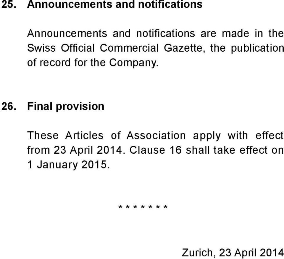 26. Final provision These Articles of Association apply with effect from 23 April