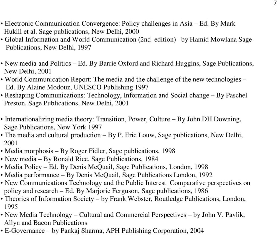 By Barrie Oxford and Richard Huggins, Sage Publications, New Delhi, 2001 World Communication Report: The media and the challenge of the new technologies Ed.