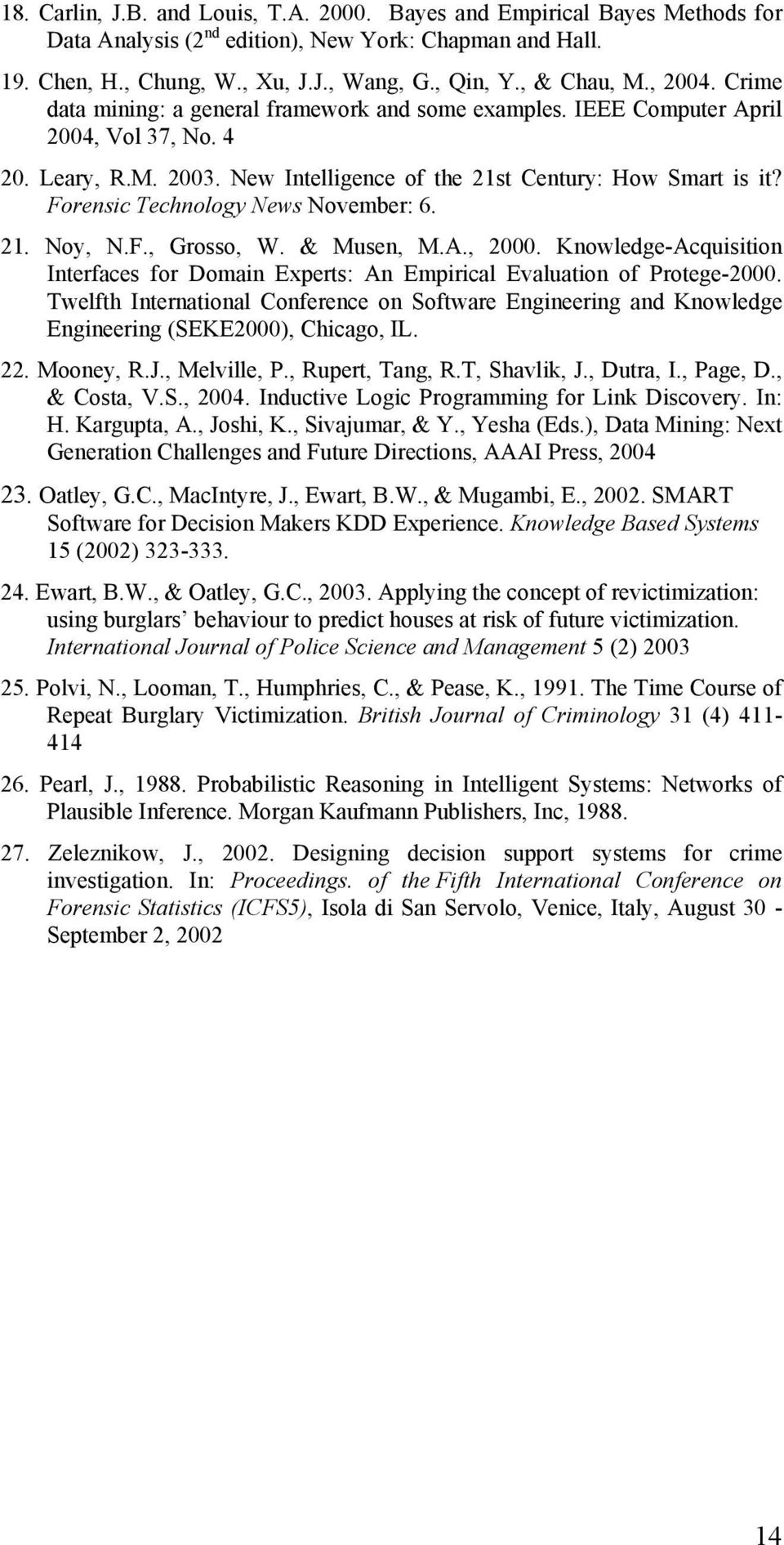 Forensic Technology News November: 6. 21. Noy, N.F., Grosso, W. & Musen, M.A., 2000. Knowledge-Acquisition Interfaces for Domain Experts: An Empirical Evaluation of Protege-2000.