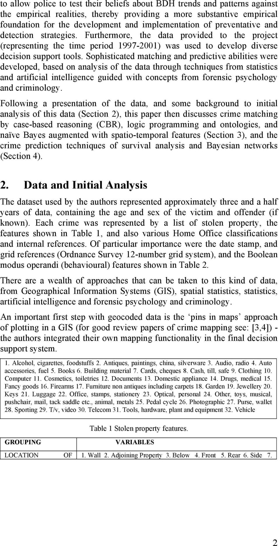 Sophisticated matching and predictive abilities were developed, based on analysis of the data through techniques from statistics and artificial intelligence guided with concepts from forensic