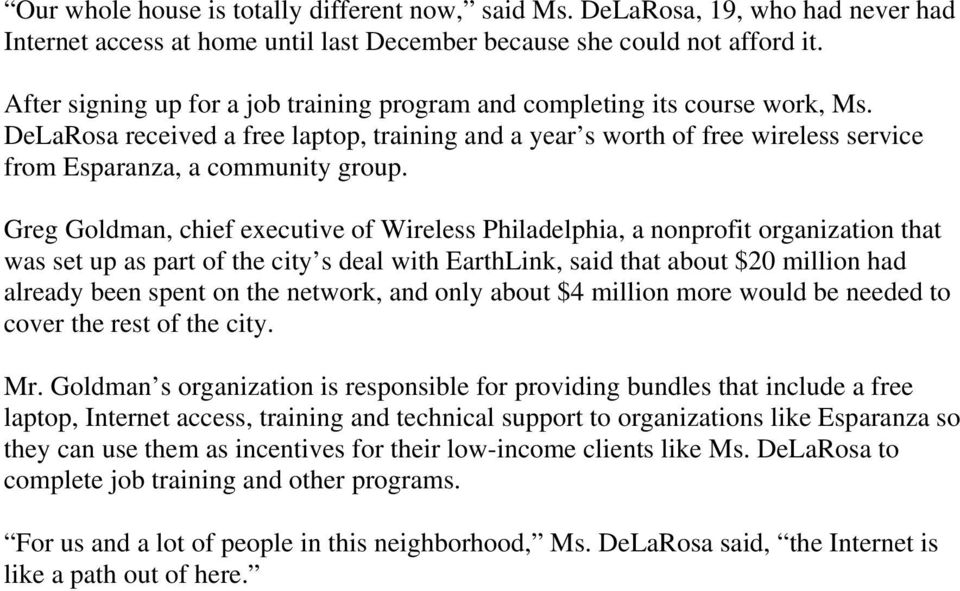 Greg Goldman, chief executive of Wireless Philadelphia, a nonprofit organization that was set up as part of the city s deal with EarthLink, said that about $20 million had already been spent on the