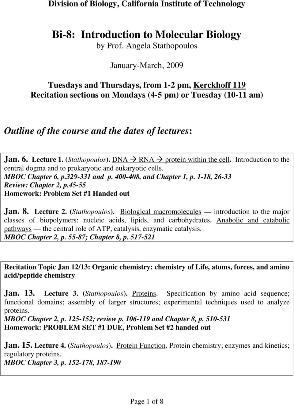 lectures: Jan. 6. Lecture 1. (Stathopoulos). DNA RNA protein within the cell. Introduction to the central dogma and to prokaryotic and eukaryotic cells. MBOC Chapter 6, p.329-331 and p.