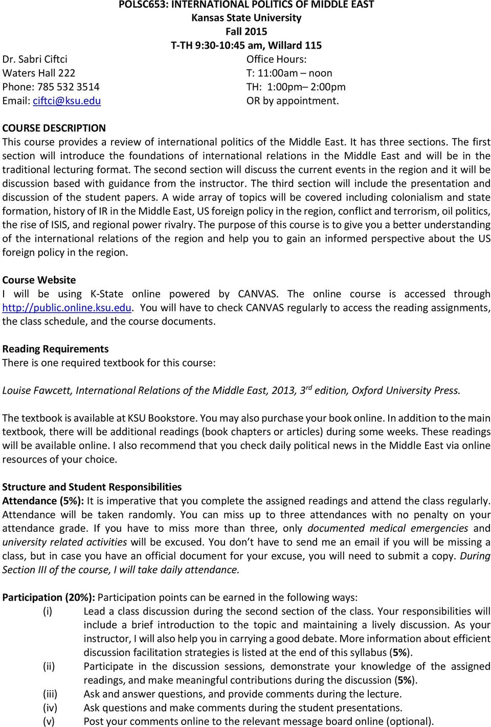 COURSE DESCRIPTION This course provides a review of international politics of the Middle East. It has three sections.