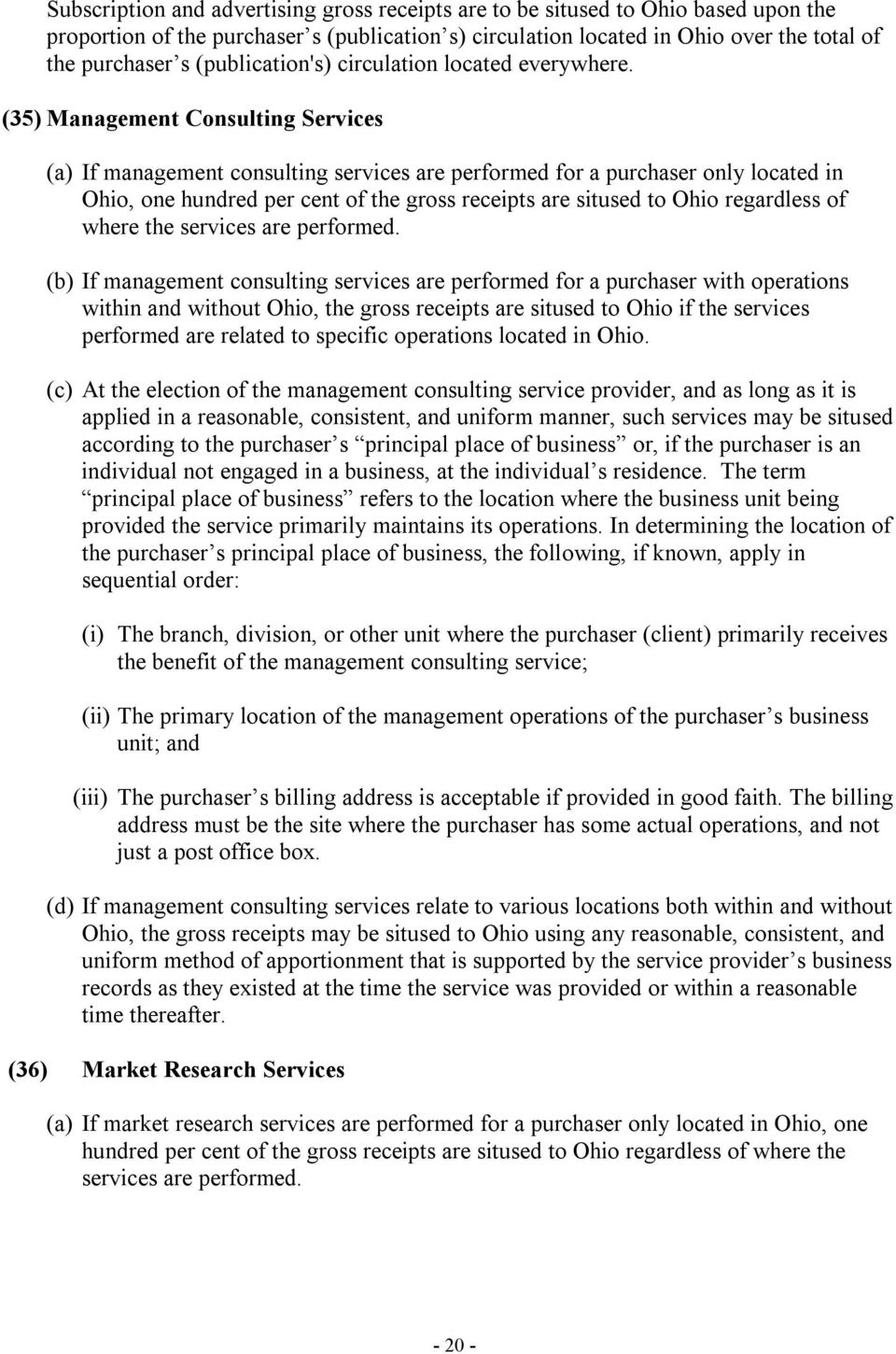 (35) Management Consulting Services (a) If management consulting services are performed for a purchaser only located in Ohio, one hundred per cent of the gross receipts are sitused to Ohio regardless