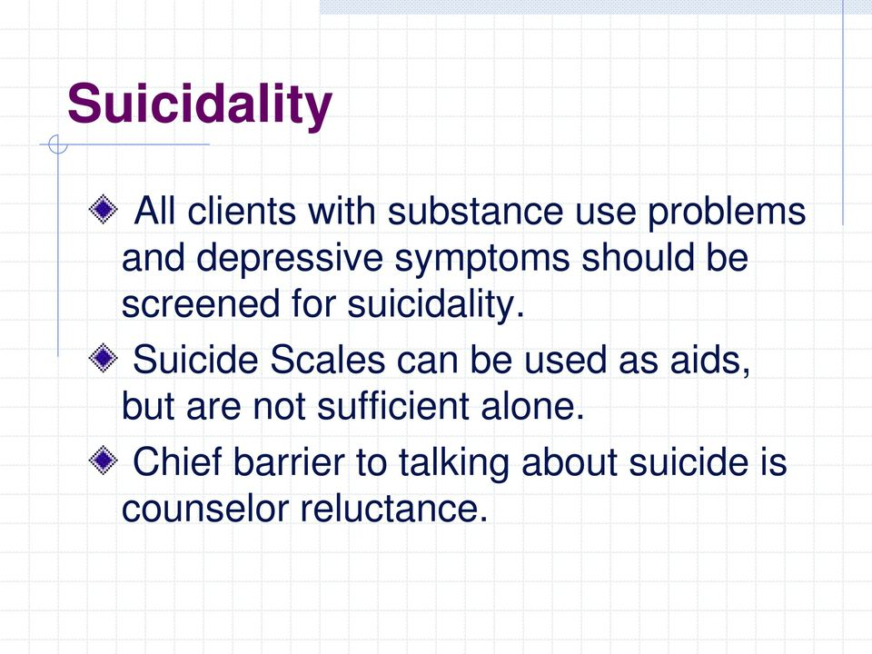 Suicide Scales can be used as aids, but are not sufficient