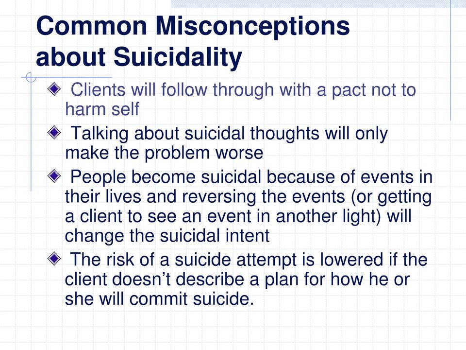 reversing the events (or getting a client to see an event in another light) will change the suicidal intent The