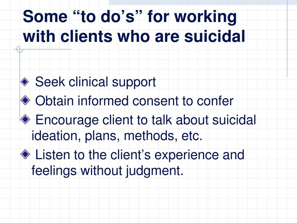 client to talk about suicidal ideation, plans, methods, etc.