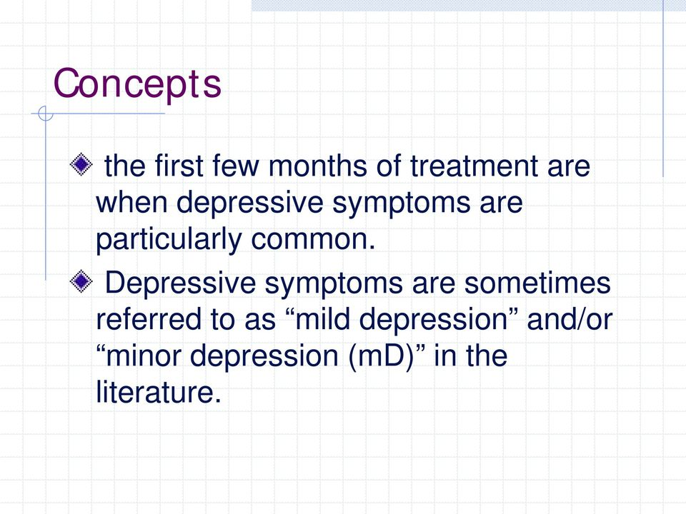 Depressive symptoms are sometimes referred to as